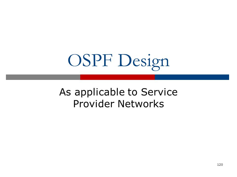 OSPF Design As applicable to Service Provider Networks 120