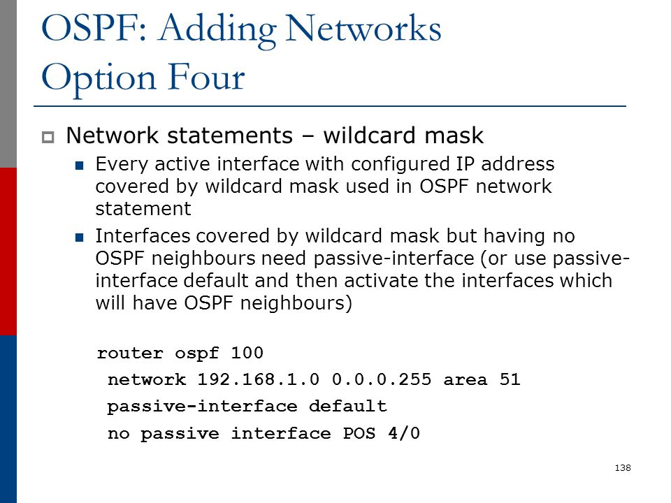 OSPF: Adding Networks Option Four  Network statements – wildcard mask Every active interface with configured IP address covered by wildcard mask used