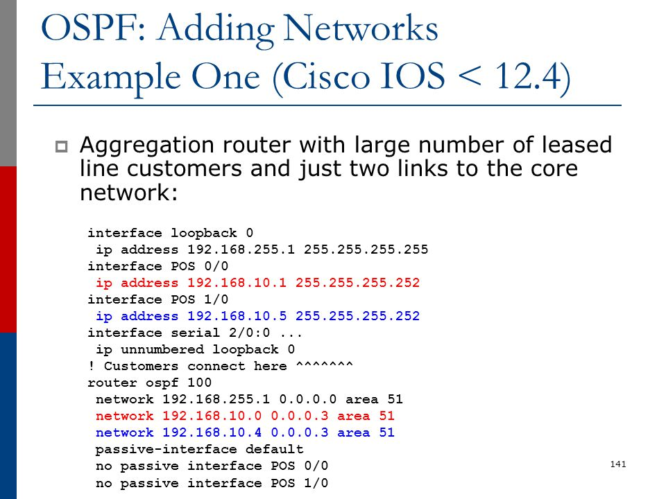 OSPF: Adding Networks Example One (Cisco IOS < 12.4)  Aggregation router with large number of leased line customers and just two links to the core ne
