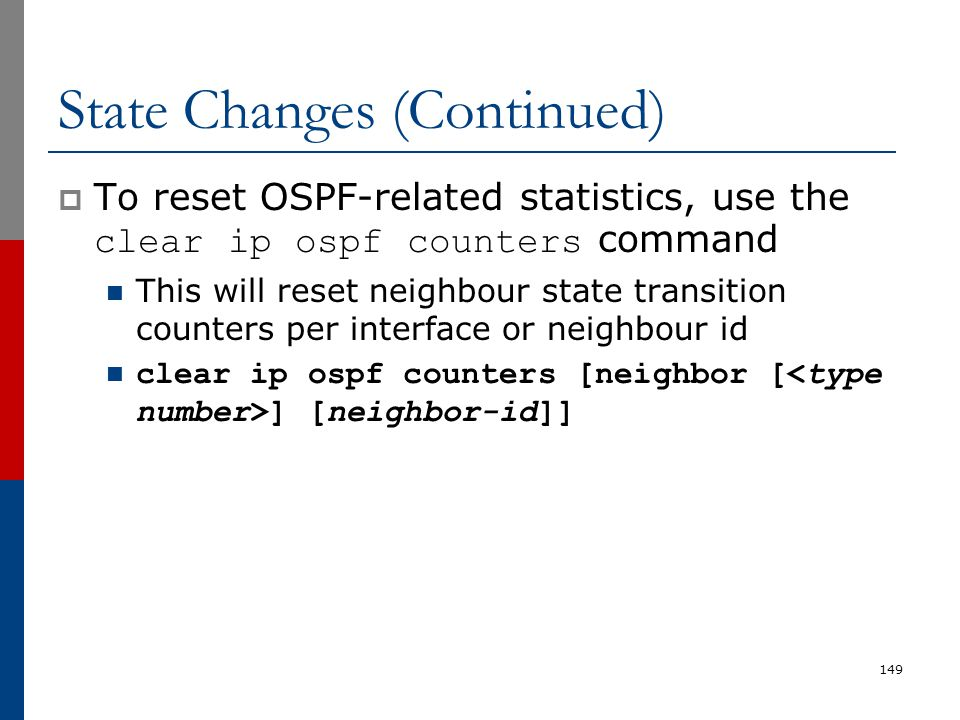 State Changes (Continued)  To reset OSPF-related statistics, use the clear ip ospf counters command This will reset neighbour state transition counte