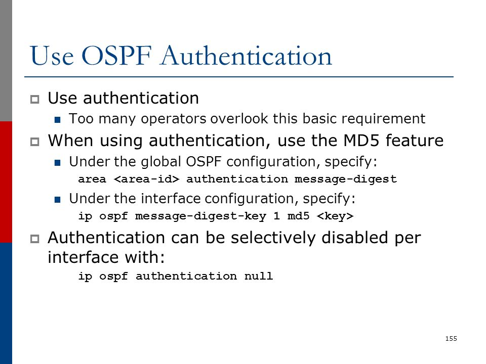 Use OSPF Authentication  Use authentication Too many operators overlook this basic requirement  When using authentication, use the MD5 feature Under