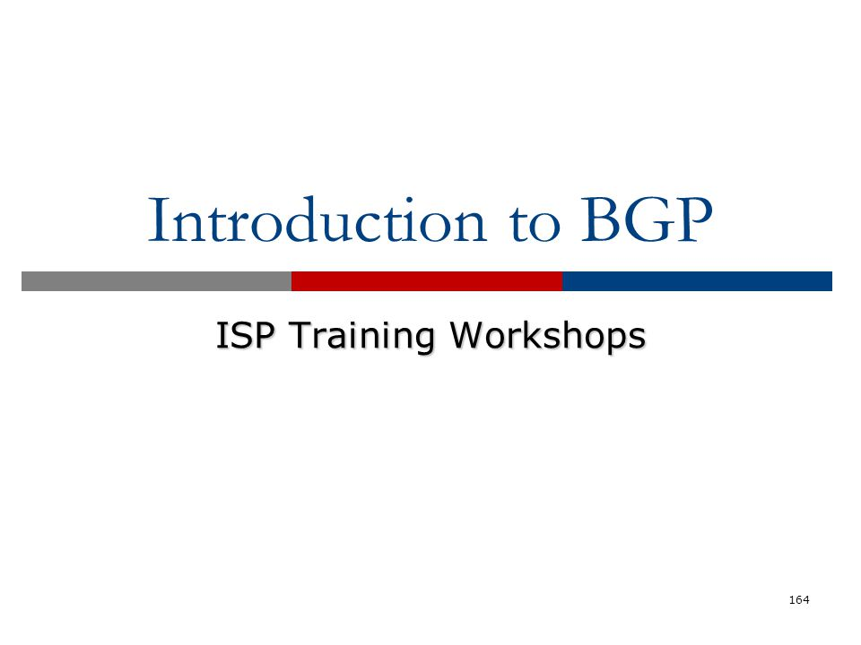 164 Introduction to BGP ISP Training Workshops