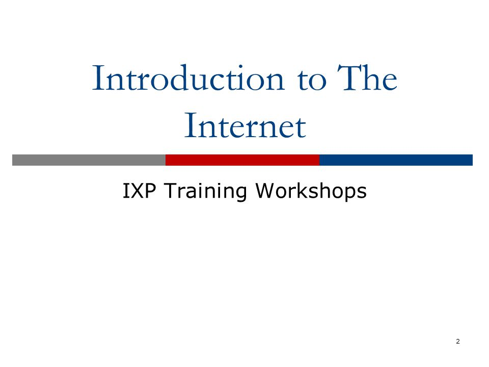 Introduction to The Internet IXP Training Workshops 2