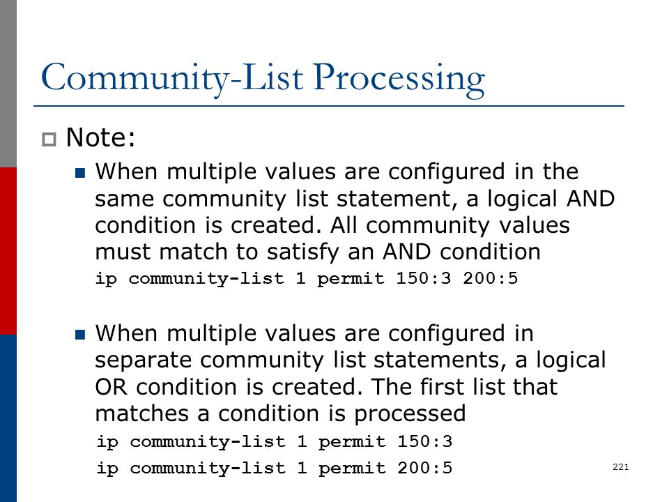Community-List Processing  Note: When multiple values are configured in the same community list statement, a logical AND condition is created. All co