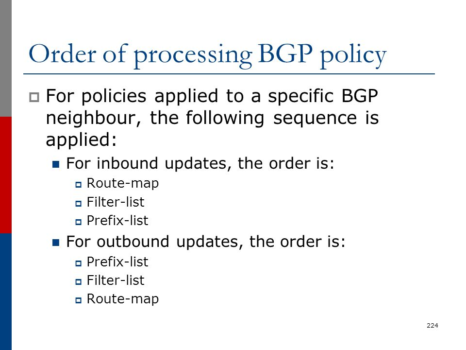 Order of processing BGP policy  For policies applied to a specific BGP neighbour, the following sequence is applied: For inbound updates, the order i