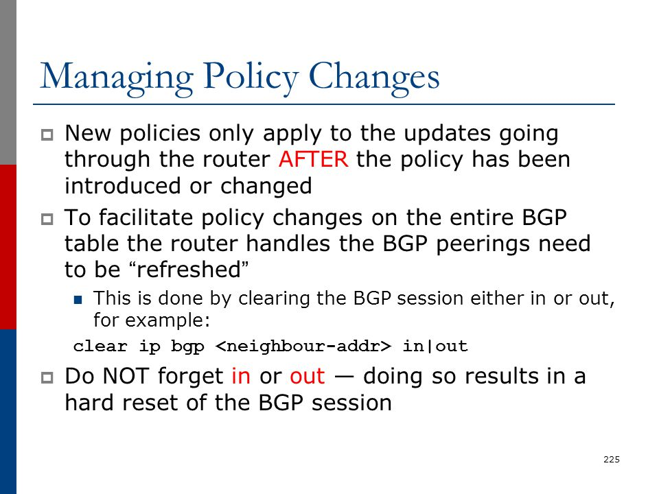 Managing Policy Changes  New policies only apply to the updates going through the router AFTER the policy has been introduced or changed  To facilit