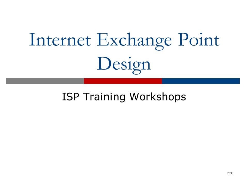Internet Exchange Point Design ISP Training Workshops 228