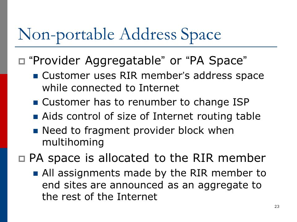 "Non-portable Address Space  ""Provider Aggregatable"" or ""PA Space"" Customer uses RIR member's address space while connected to Internet Customer has t"