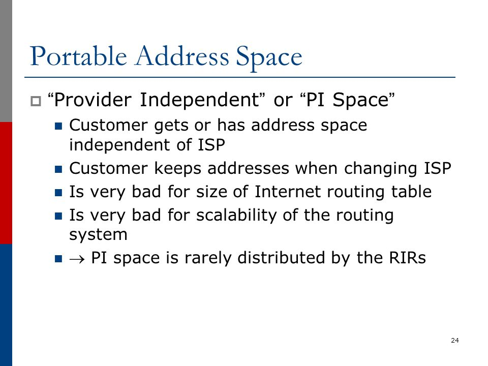 "Portable Address Space  ""Provider Independent"" or ""PI Space"" Customer gets or has address space independent of ISP Customer keeps addresses when chan"