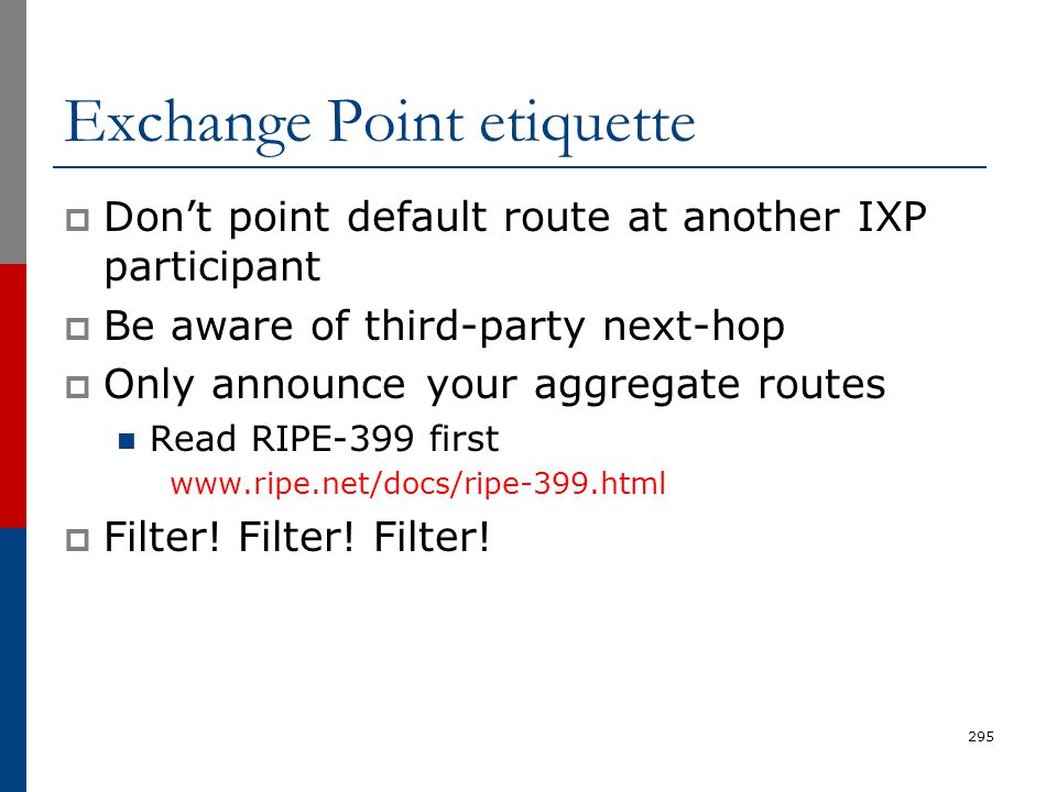 Exchange Point etiquette  Don't point default route at another IXP participant  Be aware of third-party next-hop  Only announce your aggregate rout