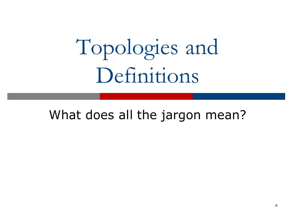Topologies and Definitions What does all the jargon mean? 4