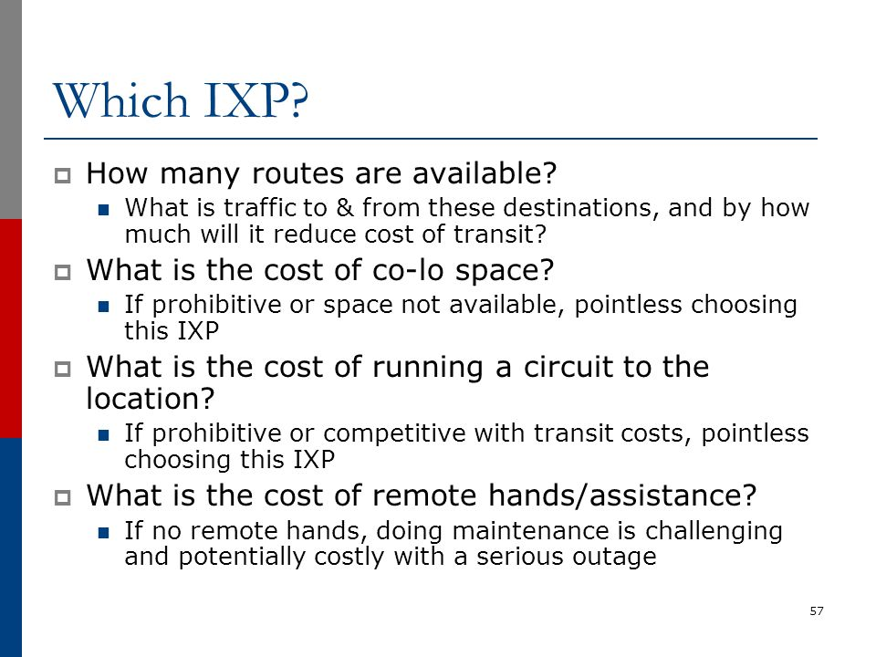 Which IXP?  How many routes are available? What is traffic to & from these destinations, and by how much will it reduce cost of transit?  What is th