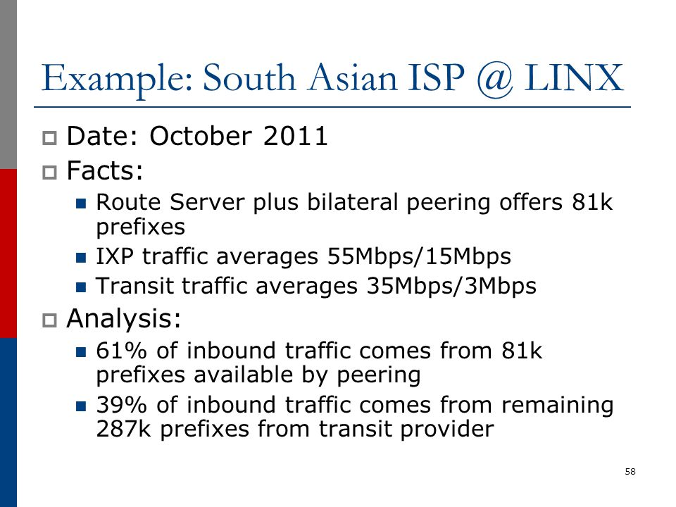 Example: South Asian ISP @ LINX  Date: October 2011  Facts: Route Server plus bilateral peering offers 81k prefixes IXP traffic averages 55Mbps/15Mb