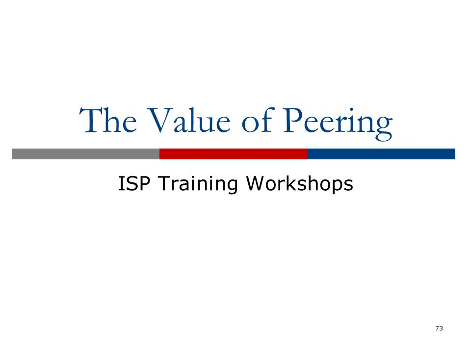 The Value of Peering ISP Training Workshops 73