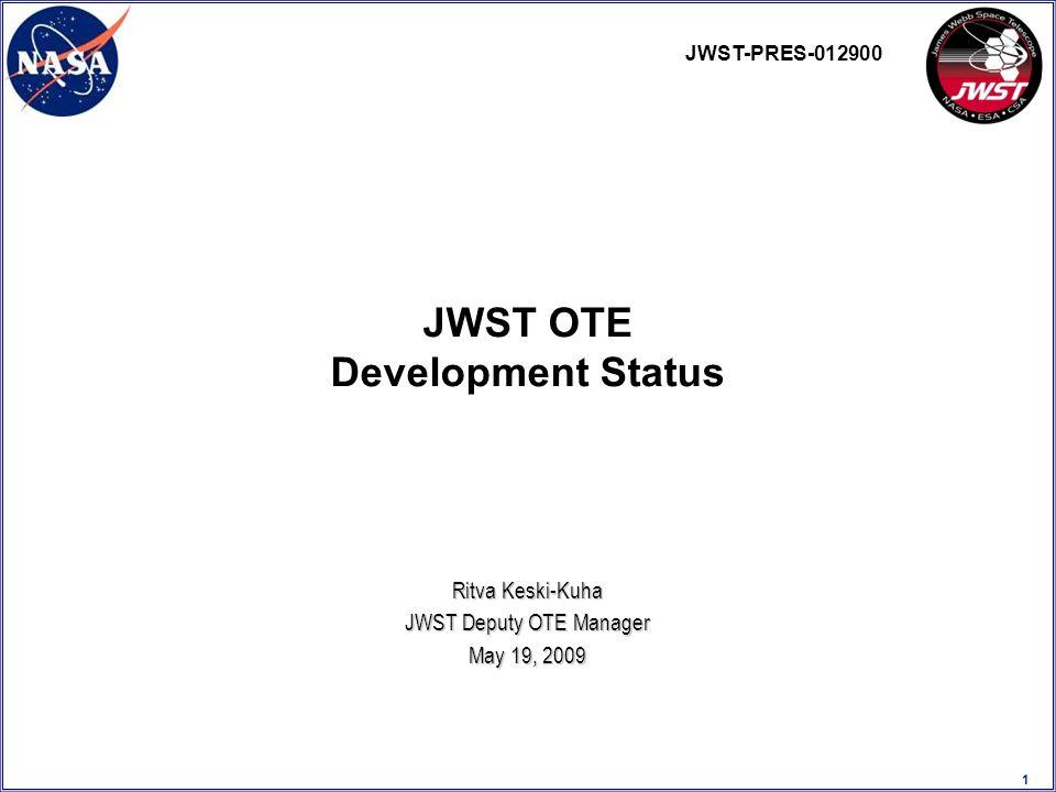 1 Ritva Keski-Kuha JWST Deputy OTE Manager May 19, 2009 JWST OTE Development Status JWST-PRES-012900
