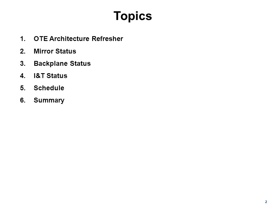 2 Topics 1.OTE Architecture Refresher 2.Mirror Status 3.Backplane Status 4.I&T Status 5.Schedule 6.Summary