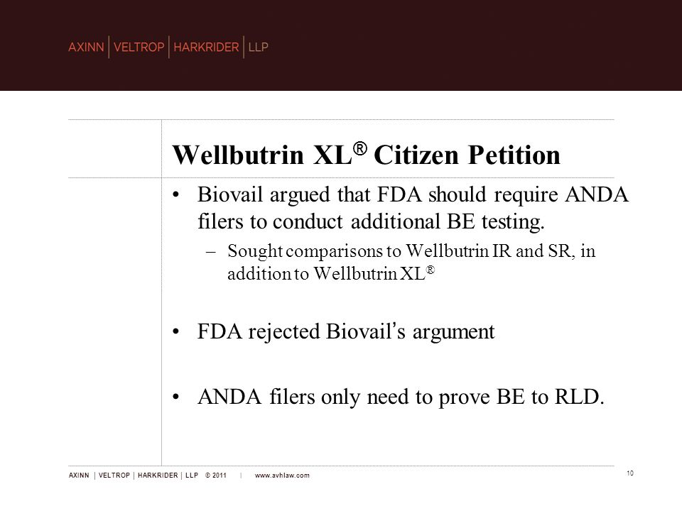 AXINN │ VELTROP │ HARKRIDER │ LLP © 2011 | www.avhlaw.com 10 Wellbutrin XL ® Citizen Petition Biovail argued that FDA should require ANDA filers to conduct additional BE testing.