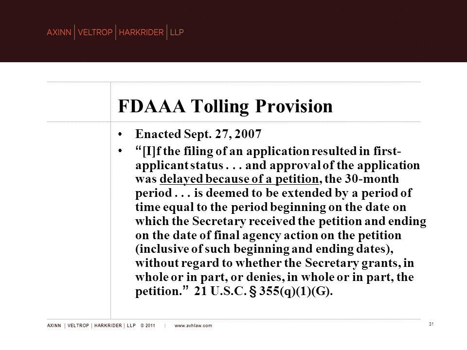 AXINN │ VELTROP │ HARKRIDER │ LLP © 2011 | www.avhlaw.com 31 FDAAA Tolling Provision Enacted Sept.