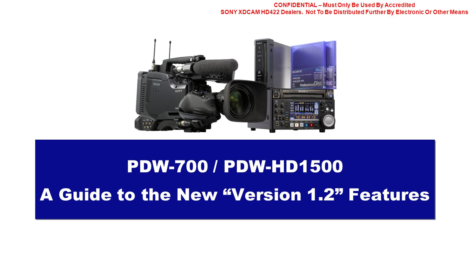 CONFIDENTIAL – Must Only Be Used By Accredited SONY XDCAM HD422 Dealers. Not To Be Distributed Further By Electronic Or Other Means PDW-700 / PDW-HD15