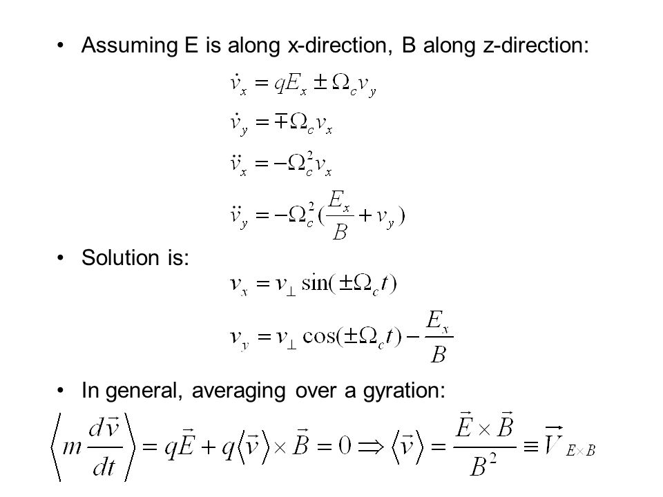 Assuming E is along x-direction, B along z-direction: Solution is: In general, averaging over a gyration: