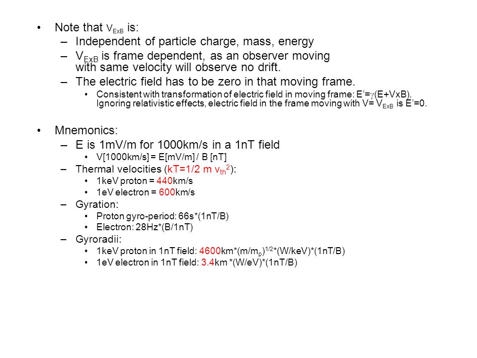 Note that V ExB is: –Independent of particle charge, mass, energy –V ExB is frame dependent, as an observer moving with same velocity will observe no drift.