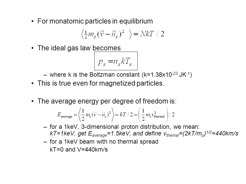 For monatomic particles in equilibrium The ideal gas law becomes –where k is the Boltzman constant (k=1.38x JK -1 ) This is true even for magnetized particles.