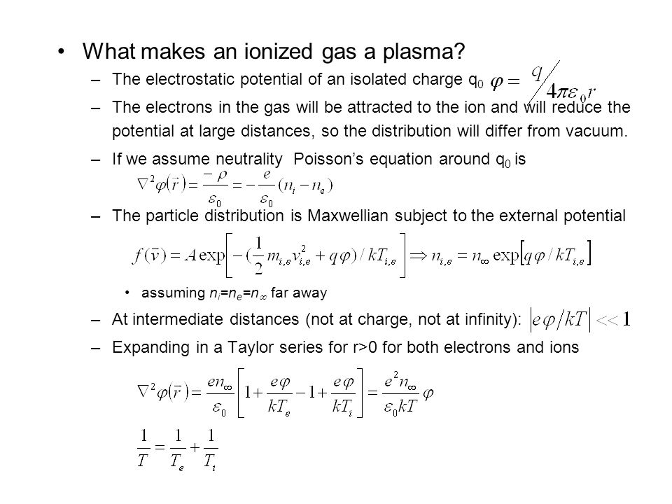 What makes an ionized gas a plasma? –The electrostatic potential of an isolated charge q 0 –The electrons in the gas will be attracted to the ion and