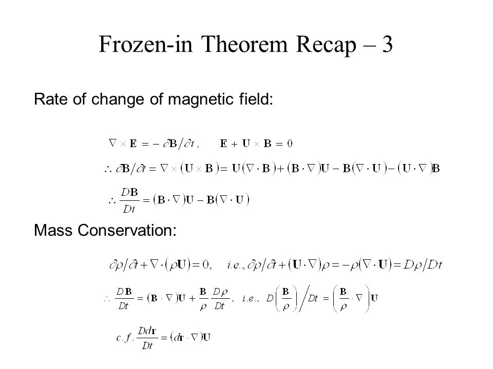 Frozen-in Theorem Recap – 3 Rate of change of magnetic field: Mass Conservation: