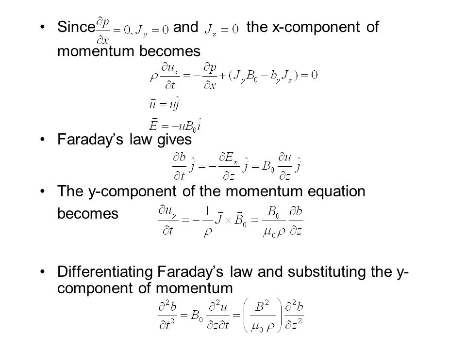 Since and the x-component of momentum becomes Faraday's law gives The y-component of the momentum equation becomes Differentiating Faraday's law and substituting the y- component of momentum