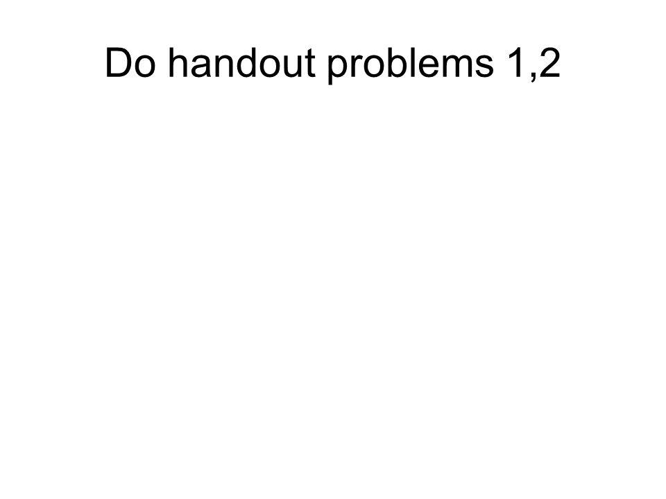 Do handout problems 1,2