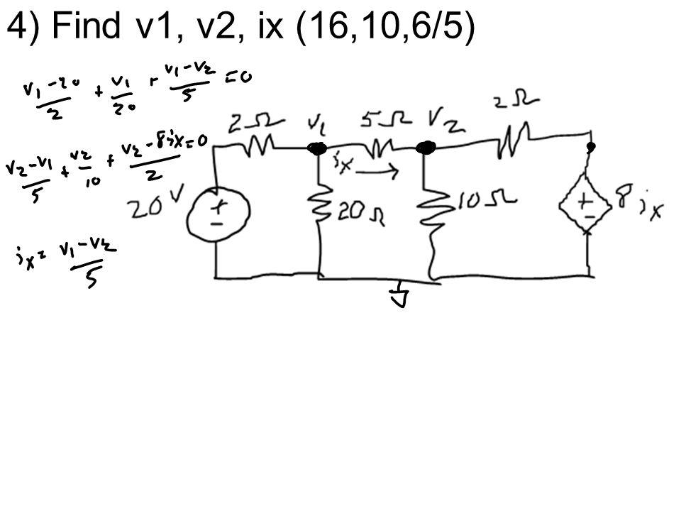 4) Find v1, v2, ix (16,10,6/5)