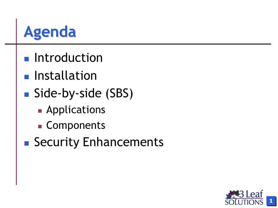 1 Agenda Introduction Installation Side-by-side (SBS) Applications Components Security Enhancements