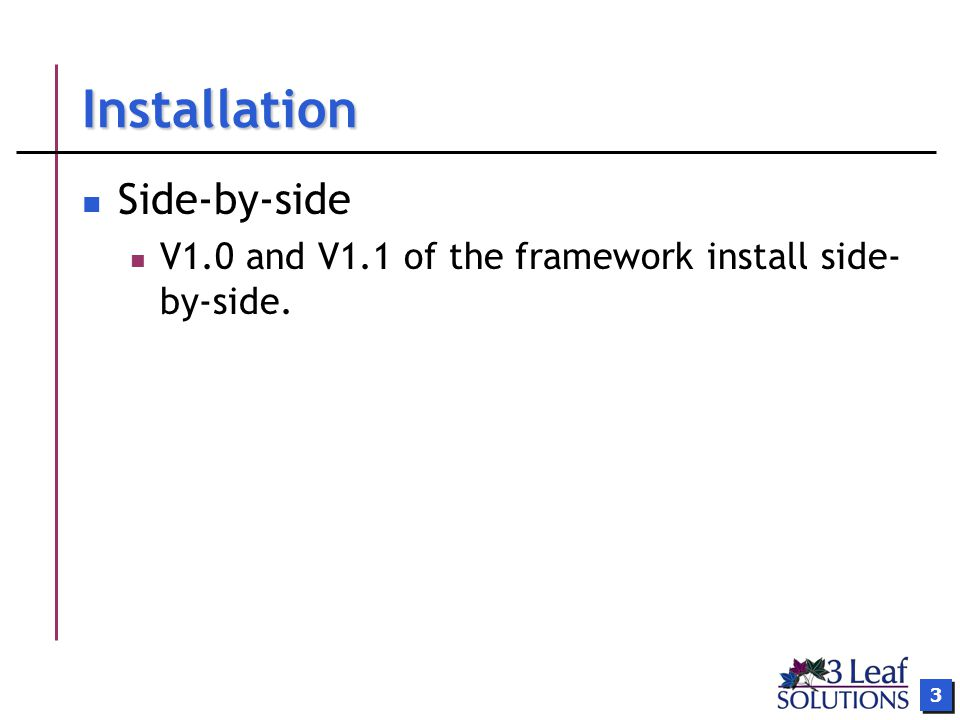 3 Installation Side-by-side V1.0 and V1.1 of the framework install side- by-side.