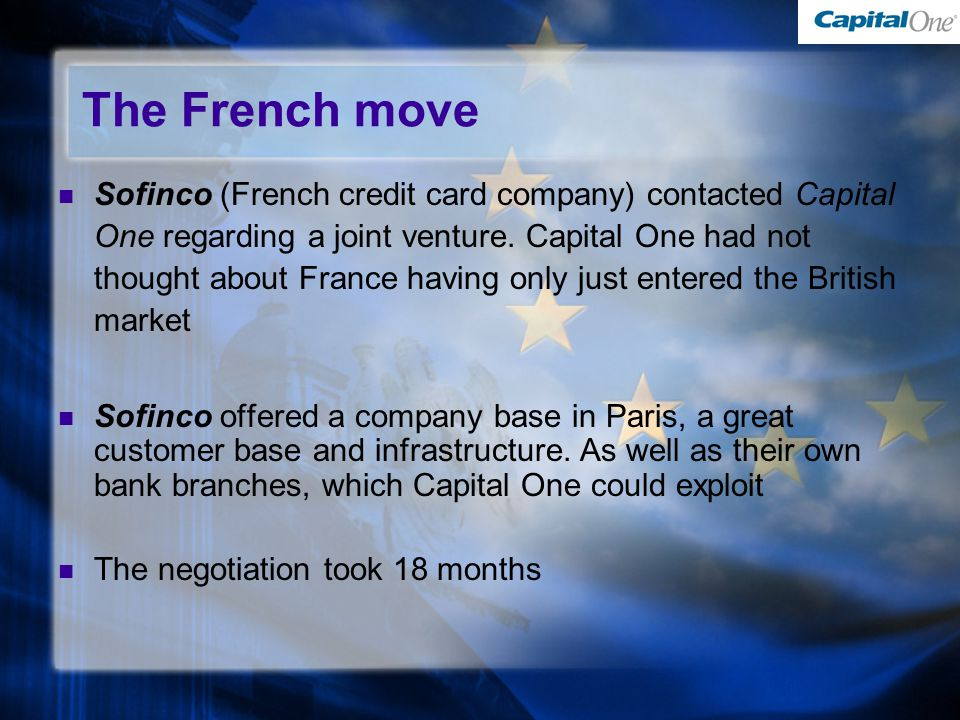The French move Sofinco (French credit card company) contacted Capital One regarding a joint venture.