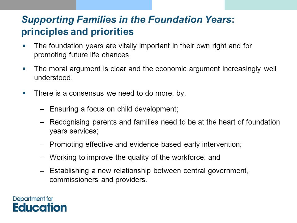 Supporting Families in the Foundation Years: principles and priorities  The foundation years are vitally important in their own right and for promoting future life chances.