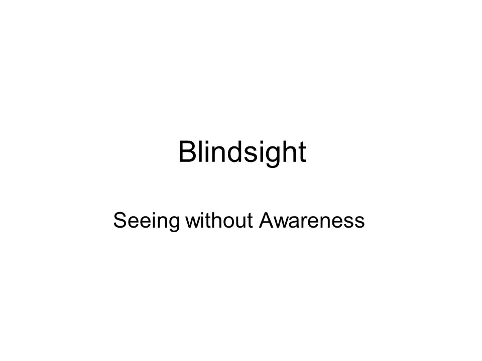 Blindsight Seeing without Awareness