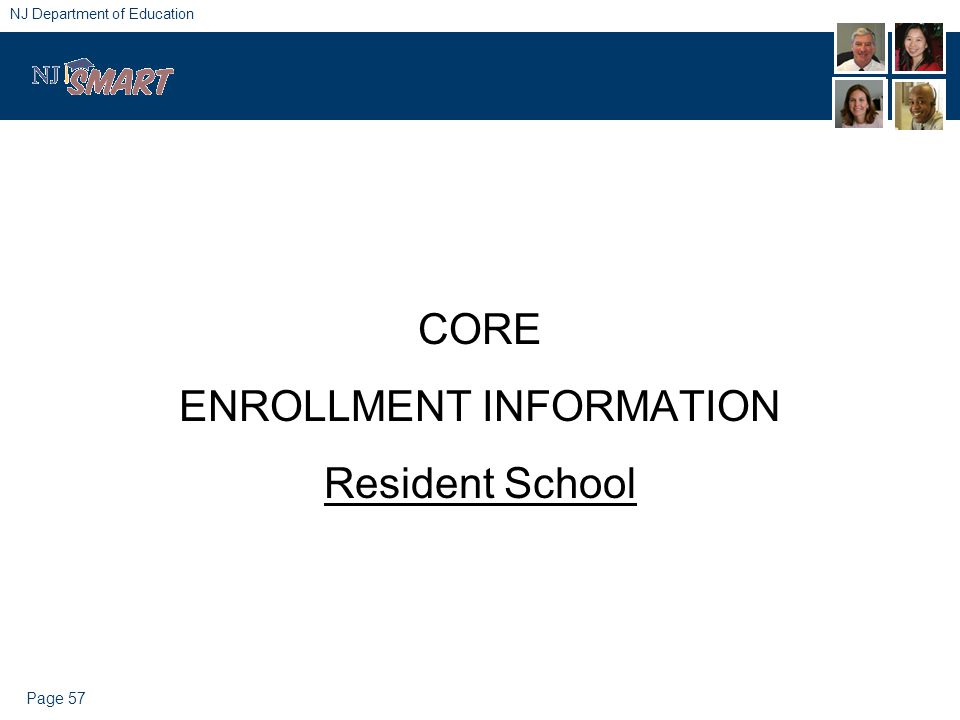 Page 57 NJ Department of Education CORE ENROLLMENT INFORMATION Resident School