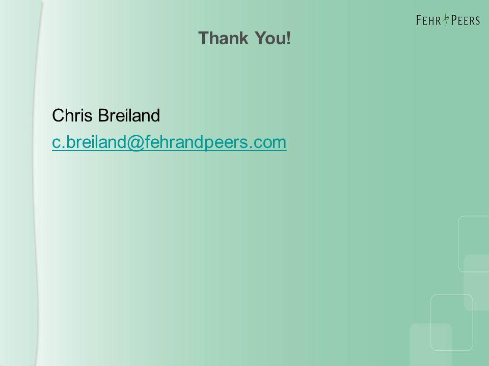 Thank You! Chris Breiland c.breiland@fehrandpeers.com