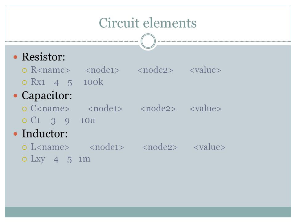 Circuit elements Resistor:  R  Rx k Capacitor:  C  C u Inductor:  L  Lxy 4 5 1m