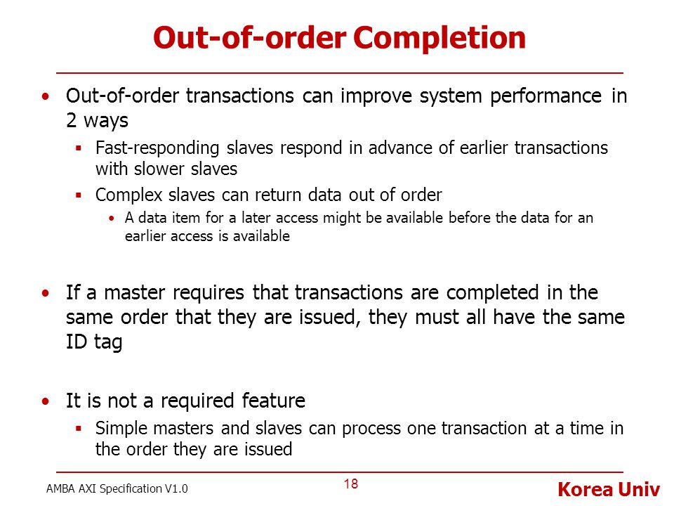 Korea Univ Out-of-order Completion Out-of-order transactions can improve system performance in 2 ways  Fast-responding slaves respond in advance of e