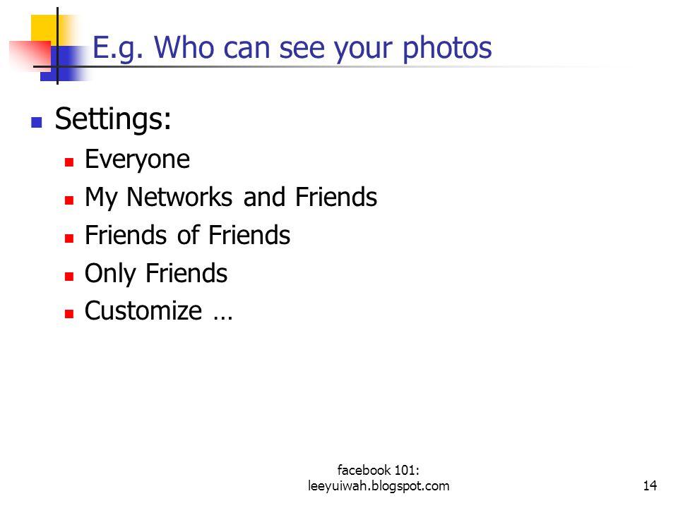 facebook 101: leeyuiwah.blogspot.com14 E.g.