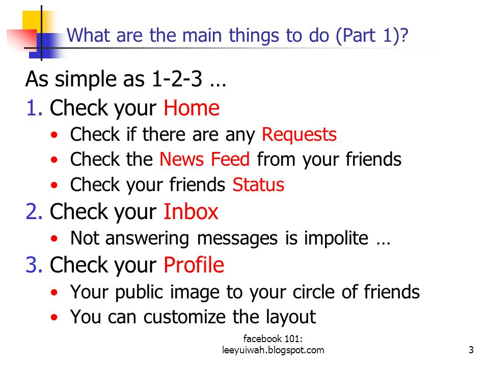 facebook 101: leeyuiwah.blogspot.com3 What are the main things to do (Part 1).