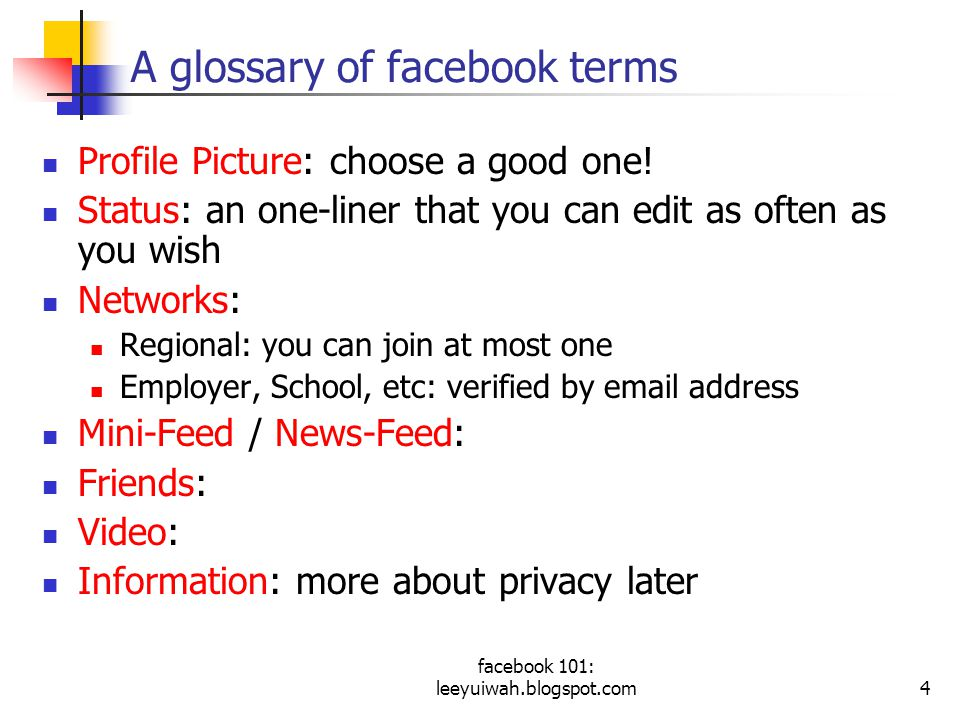 facebook 101: leeyuiwah.blogspot.com4 A glossary of facebook terms Profile Picture: choose a good one.