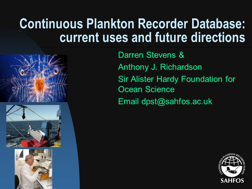 Continuous Plankton Recorder Database: current uses and future directions Darren Stevens & Anthony J.
