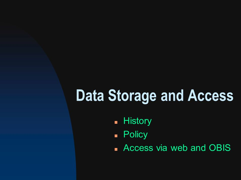 Data Storage and Access n History n Policy n Access via web and OBIS