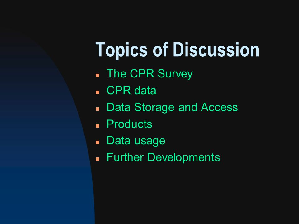 Topics of Discussion n The CPR Survey n CPR data n Data Storage and Access n Products n Data usage n Further Developments