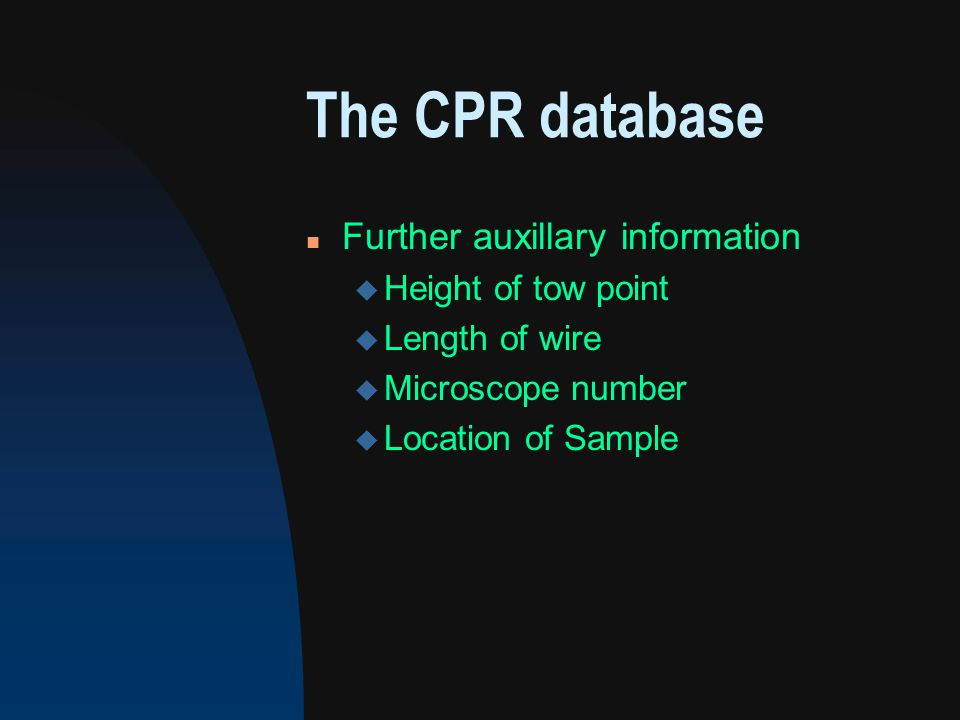 The CPR database n Further auxillary information u Height of tow point u Length of wire u Microscope number u Location of Sample