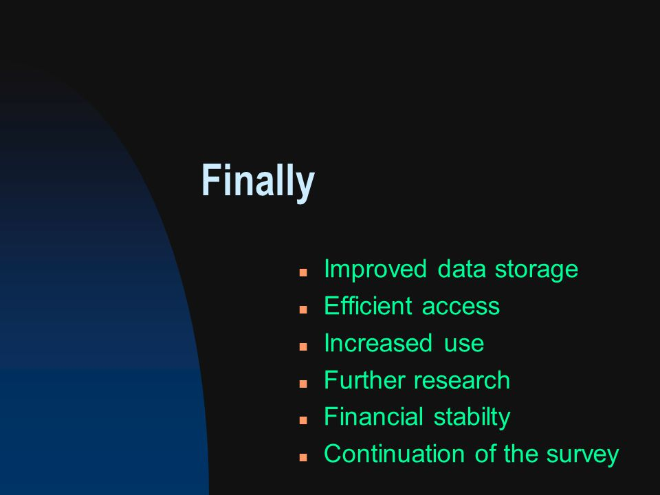 Finally n Improved data storage n Efficient access n Increased use n Further research n Financial stabilty n Continuation of the survey