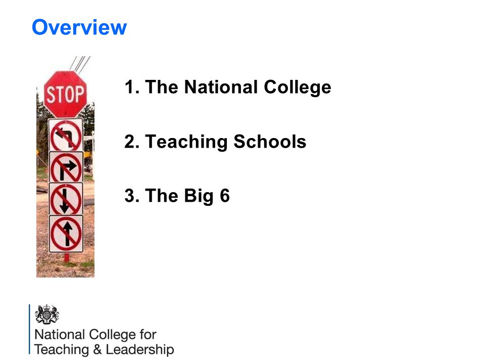 Overview 1. The National College 2. Teaching Schools 3. The Big 6