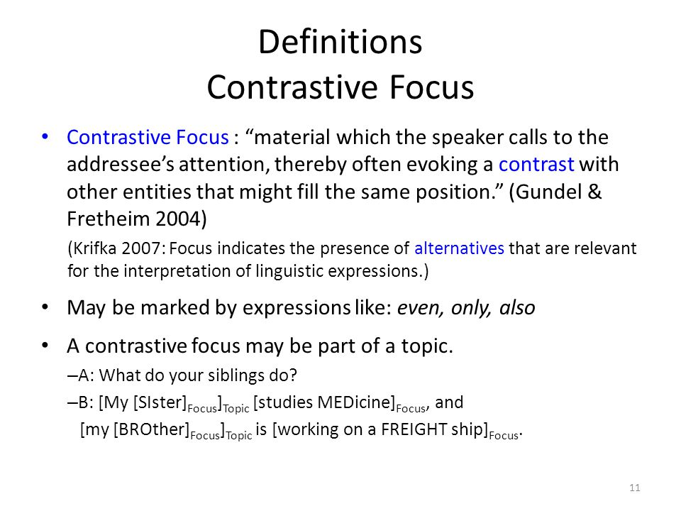 """Definitions Contrastive Focus Contrastive Focus : """"material which the speaker calls to the addressee's attention, thereby often evoking a contrast wit"""